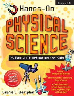 Hands-On Physical Science: Real-Life Activities for Kids