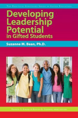 Developing Leadership Potential in Gifted Students: The Practical Strategies Series in Gifted Education