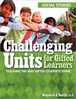 Challenging Units for Gifted Learners: Teaching the Way Gifted Students Think: Social Studies