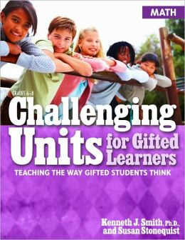 Challenging Units for Gifted Learners: Teaching the Way Gifted Students Think: Math