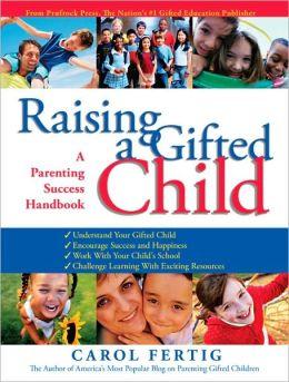 Raising a Gifted Child: A Parenting Success Handbook