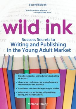 Wild Ink, 2E: Success Secrets to Writing and Publishing for the Young Adult Market