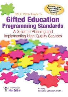 NAGC Pre-K--Grade 12 Gifted Education Programming Standards: A Guide to Planning and Implementing High-Quality Services