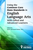 Book Cover Image. Title: Using the Common Core State Standards in English Language Arts with Gifted and Advanced Learners, Author: Joyce VanTassel-Baska