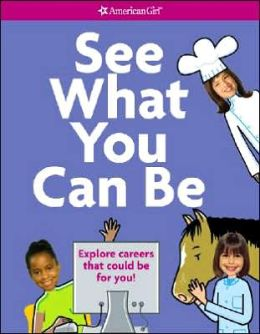 See What You Can Be: Explore Careers That Could Be for You! (American Girl Library Series)