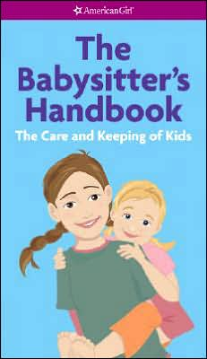 The Babysitter's Handbook: The Care and Keeping of Kids (American Girl (Quality)) Harriet Brown and Jodi Preston