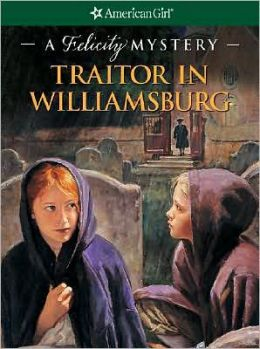 Traitor in Williamsburg: A Felicity Mystery (American Girl Mysteries Series)