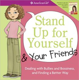 Stand Up for Yourself and Your Friends: Dealing with Bullies and Bossiness and Finding a Better Way