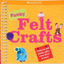 Funky Felt Crafts: Creat fun felt jewelry, gifts, room decor & more