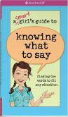 Book Cover Image. Title: A Smart Girl's Guide to Knowing What to Say:  Finding the Words to Fit Any Situation, Author: Patti Kelley Criswell