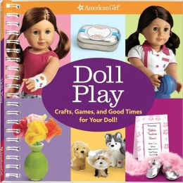 Doll Play: Crafts, Games, and Fun for You and Your Doll
