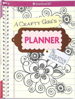 A Crafty Girl's Planner: Be Creative Every Day!