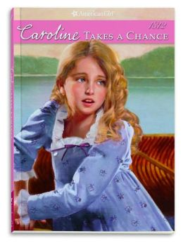 Caroline Takes a Chance (American Girl Collection Series: Caroline #4)