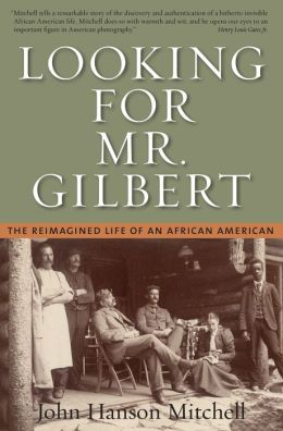 Looking for Mr. Gilbert: The Reimagined Life of an African-American