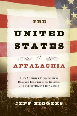 United States of Appalachia: How Southern Mountaineers Brought Independence, Culture, and Enlightenment to America