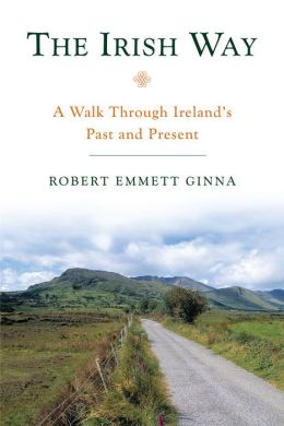 The Irish Way: A Walk Through Ireland's Past and Present