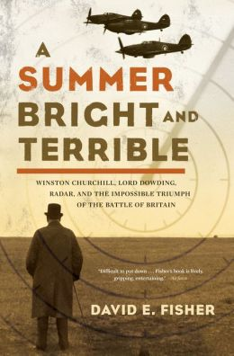 Summer Bright and Terrible: Winston Churchill, Lord Dowding, Radar, and the Impossible Triumph of the Battle of Britain