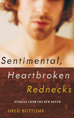 Sentimental, Heartbroken Rednecks: Stories from the New South