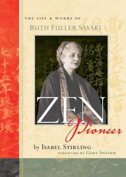 Zen Pioneer: The Life and Works of Ruth Fuller Sasaki