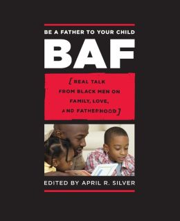 Be a Father to Your Child: Real Talk from Black Men on Family, Love, and Fatherhood