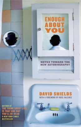 Enough About You: Notes Toward the New Autobiography