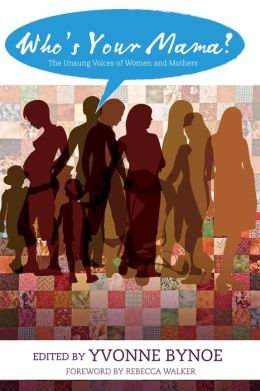 Who's Your Mama?: The Unsung Voices of Women and Mothers