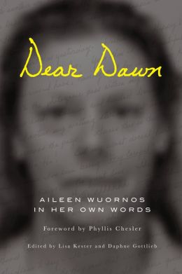 Dear Dawn: Aileen Wuornos in Her Own Words
