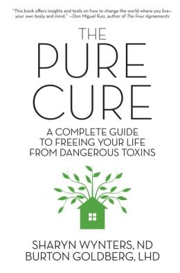 The Pure Cure: A Complete Guide to Freeing Your Life From Dangerous Toxins