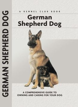 German Shepherd Dog: A Comprehensive Guide to Owning and Caring for Your Dog