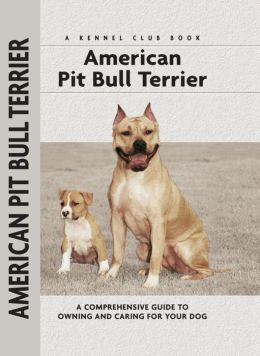 American Pit Bull Terrier: A Comprehensive Guide to Owning and Caring for Your Dog