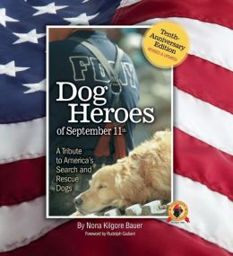 Dog Heroes of September 11th: A Tribute to America's Search and Rescue Dogs
