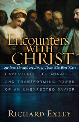 Encounters with Christ: Experience the Miracles and Transforming Power of an Unexpected Savio - See Jesus Through the Eyes of Those Who Were There