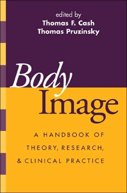Body Image: A Handbook of Theory, Research, and Clinical Practice
