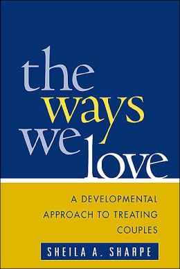 The Ways We Love: A Developmental Approach to Treating Couples