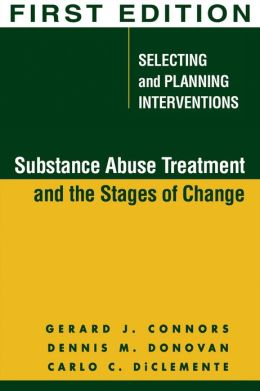 Substance Abuse Treatment and the Stages of Change, First Edition: Selecting and Planning Interventions