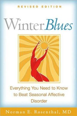 Winter Blues, Revised Edition: Everything You Need to Know to Beat Seasonal Affective Disorder