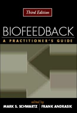 Biofeedback, Third Edition: A Practitioner's Guide