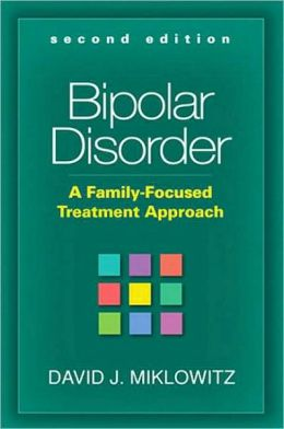 Bipolar Disorder, Second Edition: A Family-Focused Treatment Approach