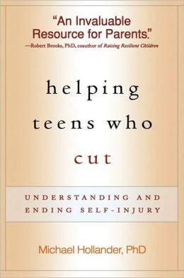 Helping Teens Who Cut: Understanding and Ending Self-Injury
