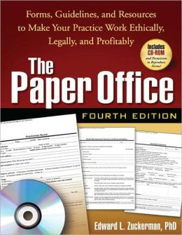 The Paper Office, Fourth Edition: Forms, Guidelines, and Resources to Make Your Practice Work Ethically, Legally, and Profitably