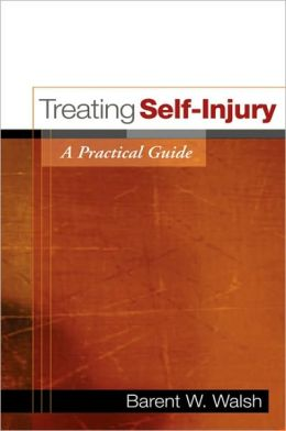 Treating Self-Injury, First Edition: A Practical Guide