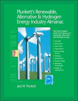 Plunkett's Renewable, Alternative and Hydrogen Energy Industry Almanac: The Only Complete Guide to the Business of Renewable, Alternative and Hydrogen Energy
