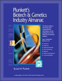 Plunkett's Biotech and Genetics Industry Almanac 2006: The Only Complete Reference to the Business of Biotechnology and Genetic Engineering