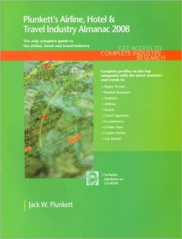 Plunkett's Airline, Hotel and Travel Industry Almanac 2008: Airline, Hotel and Travel Industry Market Research, Statistics, Trends and Leading Companies
