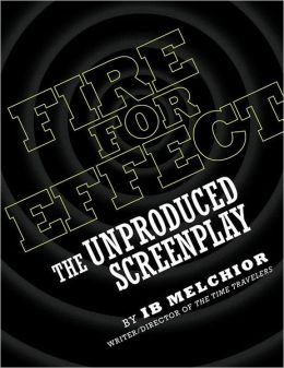 FIRE FOR EFFECT: The Unproduced Screenplay