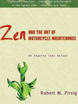 Zen and the Art of the Motorcycle Maintenance: An Inquiry into Values
