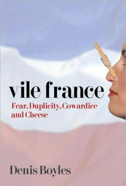 Vile France: 255 Years of Duplicity, Cowardice and Cheese
