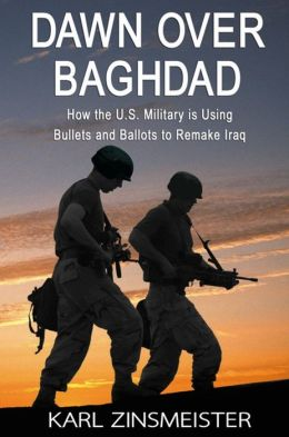 Dawn over Baghdad: How the U.S. Military Is Using Bullets and Ballots to Remake Iraq