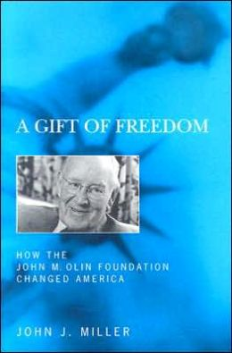 Gift of Freedom: How the John M. Olin Foundation Changed America