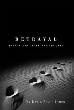 Betrayal: France, the Arabs, and the Jews